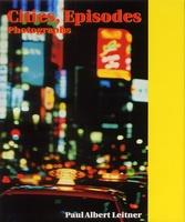 Paul Albert Leitner: Cities, Episodes, Photographs.